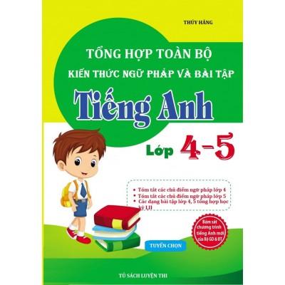 Tổng hợp toàn bộ kiến thức ngữ pháp và bài tập tiếng Anh lớp 4,5